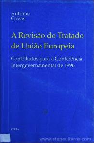 António Covas - A Revisão do Tratado de União Europeia - Contributo Para a Conferência Intergovernamental de 1996 - Celta Editora - Oeiras - 1996. Desc.[137] pág / 24 cm x 15,5 cm / Br. «€13.00»