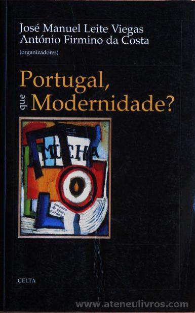 José Manuel Leite Viegas & António Firmino da Costa - Portugal que Modernidade? - Celta Editora - Oeiras - 1998. Desc.[364] pág / 24 cm x 15,5 cm / Br. «€20.00»