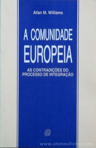 Allan M. Williams - A Comunidade Europeia - As Contradições do Processo de Integração - Celta Editora - Oeiras - 1992. Desc.[216] pág / 24 cm x 15,5 cm / Br. «€17.00»