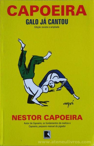 Nestor Capoeira - Capoeira - Galo Já Cantou - Record Editora - Brasil - 2003. Desc.[302] pág / 21 cm x 13,5 cm / Br. «€12.50»