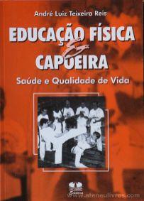 André Luiz Teixeira Reis - Educação Fisíca - Capoeira - Saude e Qualidade de Vida - Thesaurus Editora - Brasil - 2001. Desc.[175] pág / 21 cm x 15 cm / Br. «€12.50»