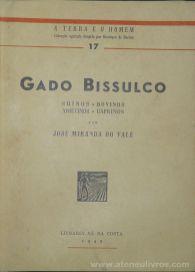 José Miranda do Vale - Gado Bissulco / A Terra e o Homem – Livraria Sá da Costa – Lisboa – 1949. Desc. [418] pág / 20 cm x 14 cm / Br. Ilus «€15.00»