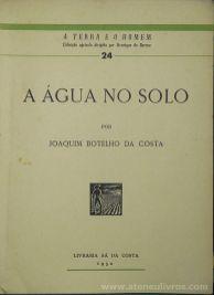 Joaquim Botelho da Costa - A Água no Solo / A Terra e o Homem – Livraria Sá da Costa – Lisboa – 1952. Desc.[158] pág / 20 cm x 14 cm / Br. Ilus «€10.00»