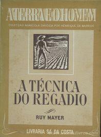 Ruy Mayer - A Técnica do Regadio / A Terra e o Homem – Livraria Sá da Costa – Lisboa – 1945. Desc. [345] pág / 20 cm x 14 cm / Br. Ilus «€15.00»