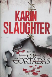 Karin Slaughter - Flores Cortadas - Harpe Collins - 2016 «€10.00»
