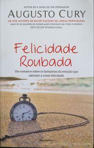 Augusto Cury - Felicidade Roubada - Pergaminho - Lisboa - 2014 «€10.00»