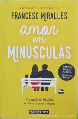 Francesc Miralles - Amor em Minúsculas - Marcador Editora - Barcarena - 2017 «€10.00»