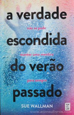 Sue Wallman - A Verdade Não se Pode Escondida Manter Uma Mentira do Verão Para Sempre Passado - Top Sel Ler - Amadora - 2017 «€10.00»