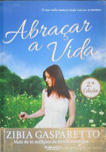 Zibia Gasparetto - Abraçar a Vida - Nascente - Amadora - 2012 «€10.00»