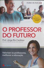 Prof. Jorge Rio Cardoso - O Professor do Futuro - Guerra e Paz Editores - Lisboa - 2013 «€10.00»