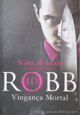 Nora Roberts - Vingança Mortal de J.D.ROBB - Chá das Cinco - Parede - 2010 «€10.00»