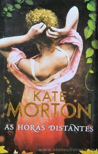 Kate Morton - As Horas Distantes - Porto Editora - Porto - 2012 «€10.00»