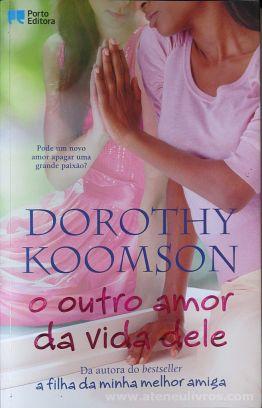 Dorothy Koomson - O Outro Amor da Vida Dele - Porto Editora - Porto - 2012 «€10.00»