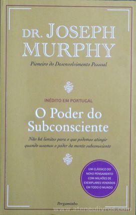 Dr.Joseph Murphy - O Poder do Subconsciente - Pergaminho - Lisboa - 2014 «€10.00»