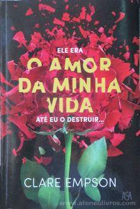 Clare Empson - Ele Era o Amor da Minha Vida Até eu Destruir... - Edições Asa - Alfragide - 2018 «€10.00»