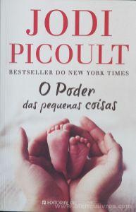 Jodi Picoult - O Poder das Pequenas Coisas - Editorial Presença - Queluz de Baixo - 2017 «€10.00»