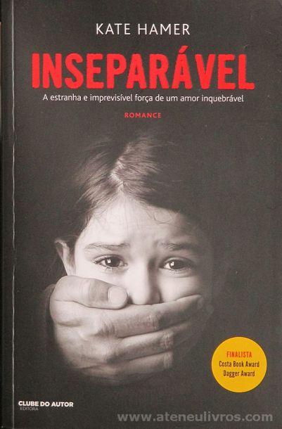 Kate Hamer - Inseparável (A Estranha e imprevisível Força de um Amor Inquebrável) - Editora Clube de Autor - Lisboa - 2016 «€10.00»