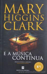 Mary Higgins Clark - E a Musica Continua - Bertrand Editora - Lisboa - 2017 «€10.00»