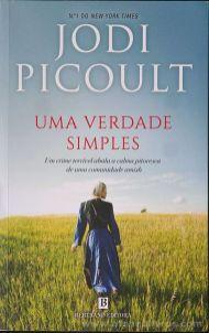 Jodi Picoult - Uma Verdade Simples (Um Crime Terrível Abala a Calma Pitoresca de Uma Comunidade Amish) - Bertrand Editora - Lisboa - 2018 «€10.00»