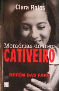 Clara Rojas - Memórias do Meu Cativeiro (Refém das FARC) - Caleidoscópio - Casal de Cambra - 2009 «€10.00»