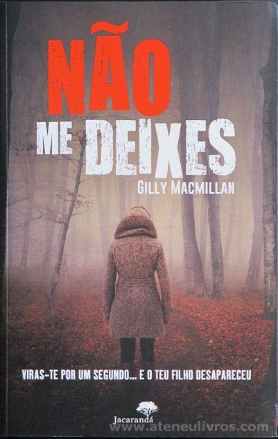Gilly Macmillan - Não me Deixes (Viras-te Por um Segundo... E o teu Filho Desapareceu) - Jacarandá - Queluz de Baixo - 2015 «€10.00»