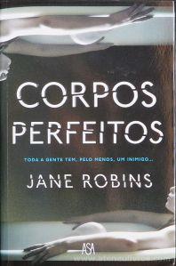 Jane Robins - Corpos Perfeitos - Edições Asa - Alfragide - 2017 «€10.00»