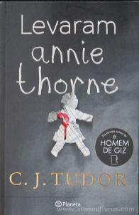 C. J. Tudor - Levaram Annie Thorne - Planeta - Lisboa - 2019 «€10.00»