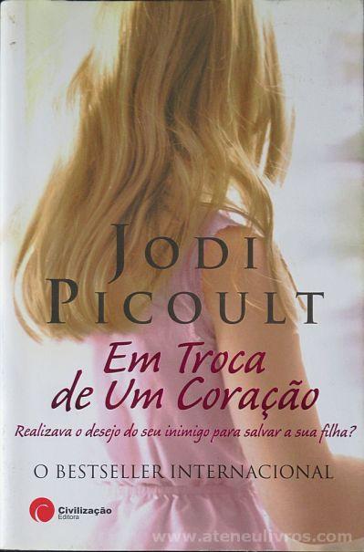 Jodi Picoult - Em Troca de um Coração (Realizava o Desejo do seu Inimigo Para Salvar a sua Filha) - Editora Civilização - Porto - 2008 «€10.00»