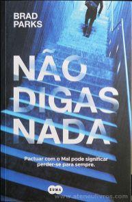 Brad Parks - Não Digas Nada - Suma de Letras - Lisboa - 2017 «€10.00»