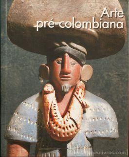 Arte Pré-Colombiana - Scala - Museu Nacional de Antropologia e História do México - 2011. Desc.[253] pág / 20 cm x 16,5 cm / Br. Ilust «€15.00»