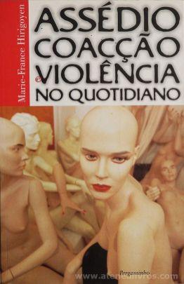 Marie-France Hirigoyen - Assédio Coação Violência no Quotidiano - Pergaminho - Lisboa - 1999 «€5.00»