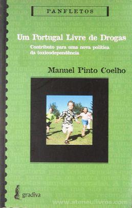 Manuel Pinto Coelho - Um Portugal Livre de Drogas (Contributo para Uma Nova Política da Toxicodependência) - Gradiva - Lisboa - 2004 «€5.00»