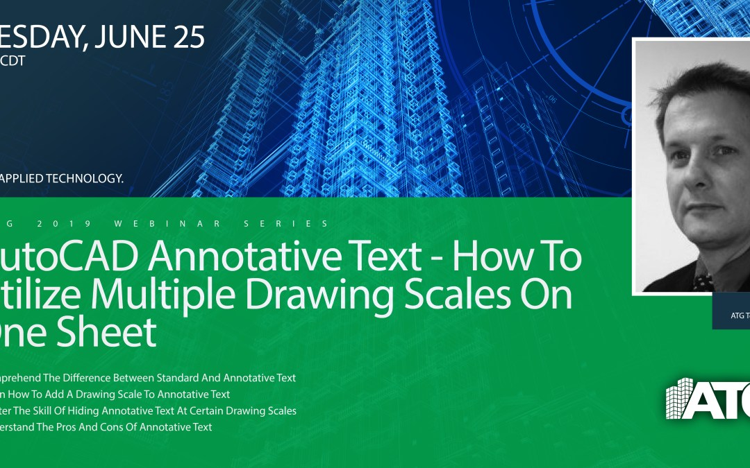 ATG Webinar: AutoCAD Annotative Text- How to Utilize Multiple Drawing Scales On One Sheet
