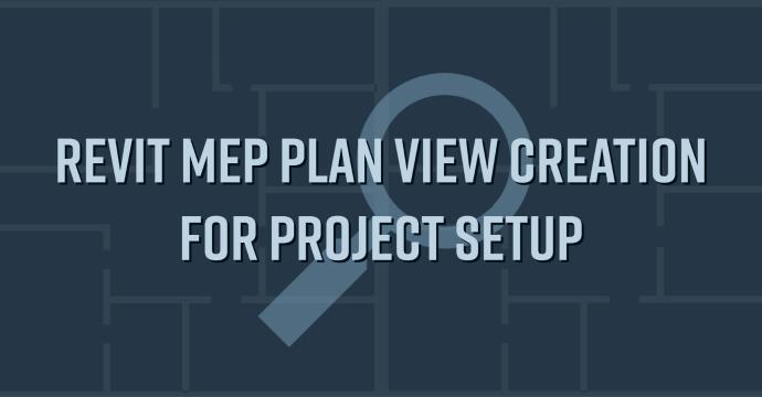 Revit MEP Plan View Creation for Project Setup