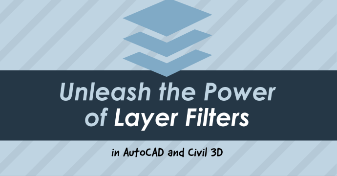 Unleash the Power of Layer Filters in AutoCAD and Civil 3D