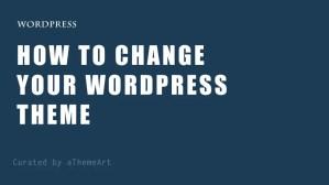 How to Change Your Wordpress Theme