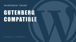 10+ Gutenberg Compatible Themes for yours WordPress Website