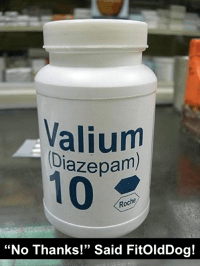 Thoughts on Valium. FitOldDog rejected the use of Valium for TMJ