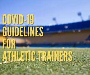 COVID-19 Return To Play Guidelines for Athletic Trainers