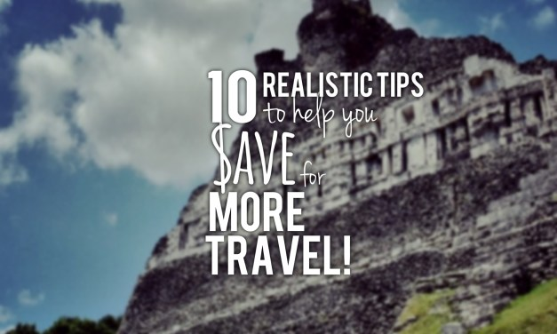 10 Realistic Tips to Save More Money for Travel