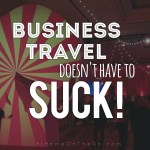 Business Travel Tips: 14 Hacks to get the most from your next trip