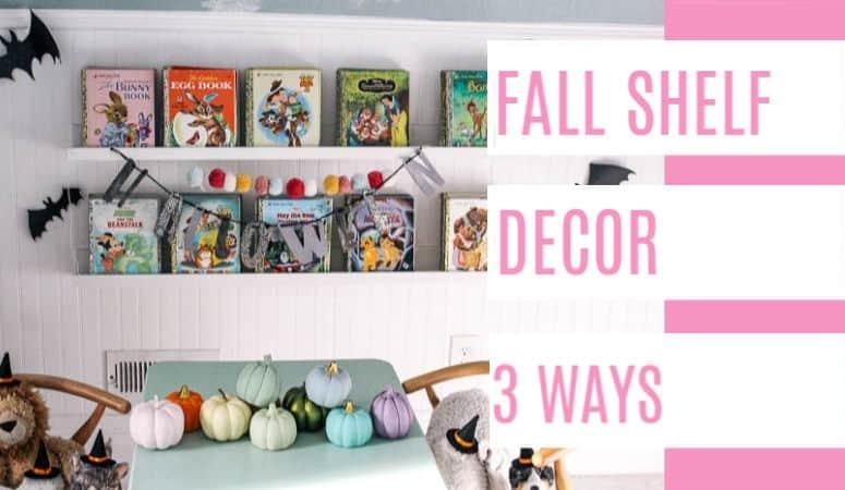 Fall Shelf Decor 3 Ways