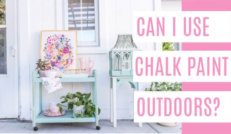 Painting Outdoor Furniture With Chalk, What Is Chalk Paint For Outdoor Furniture