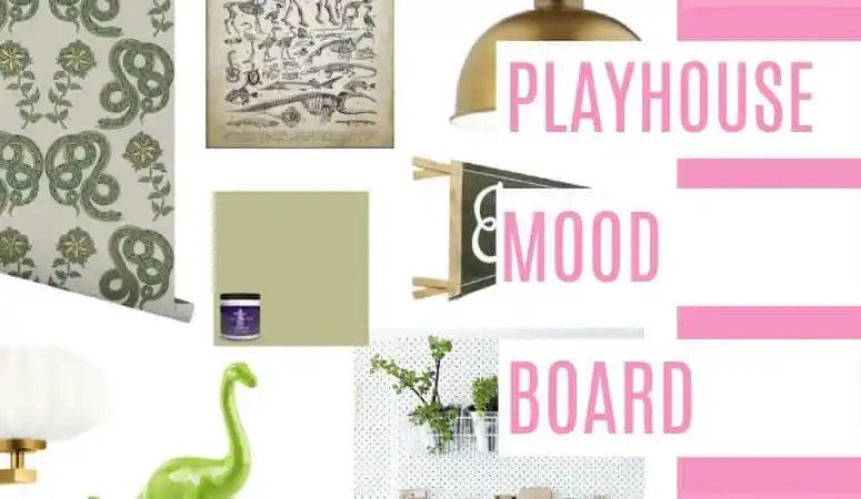 The Playhouse Mood Board!