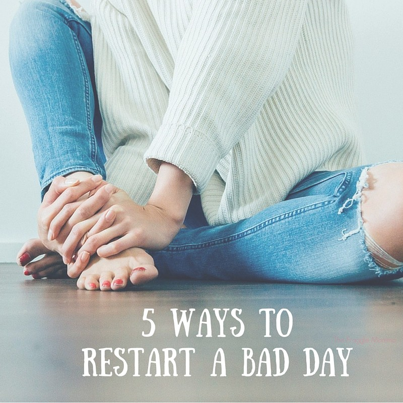 5 Ways To Restart A Bad Day!