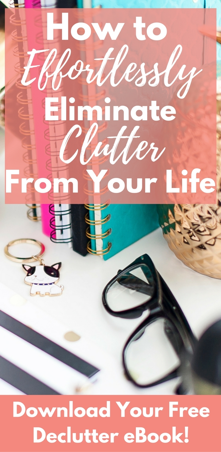 How To Eliminate Clutter From Your Life Once and For All! Snag This Free eBook!