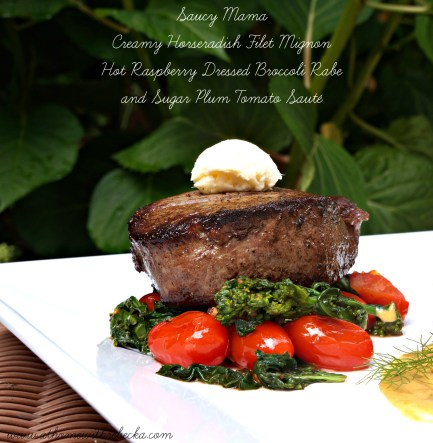 Saucy Mama Creamy Horseradish Filet Mignon with Hot Raspberry Dressed Broccoli Rabe and Sugar Plum Tomato Sauté