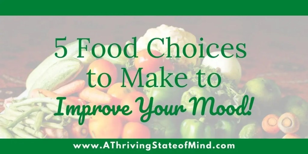 5 Food Choices to Make to Improve Your Mood