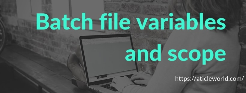 Batch file variables and scope - AticleWorld
