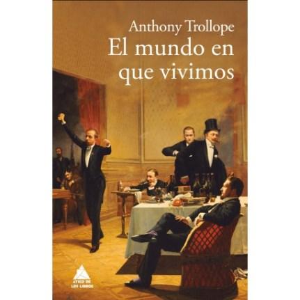 Anthony Trollope -- El mundo en que vivimos (Atico de Libros).